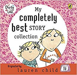 Charlie and Lola My Complete Best Story Collection lauren child