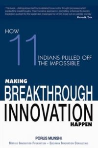 11 Indians Pulled Off the Impossible - Making  Breakthrough Innovations by author Porus Munshi