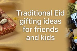 Traditional Eid Gifting Ideas for Friends & Kids