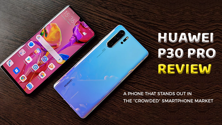 """Huawei P30 Pro review: A Phone That Stands Out In The """"Crowded"""" Smartphone Market"""