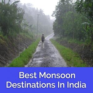 Best Places To Visit In Monsoon | Monsoon Destinations In India