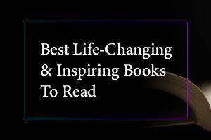 Best Life-Changing & Inspiring Books To Read