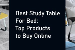 Best Study Table For Bed: Top Products to Buy Online