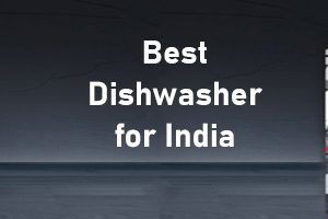 Best Dishwasher For India-Top 5 Dishwashers in India Available Online