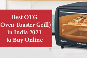 Best OTG (Oven Toaster Grill) in India 2021 to Buy Online