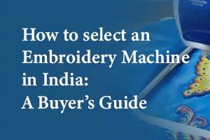 How to select an Embroidery Machine in India: A Buyer's Guide