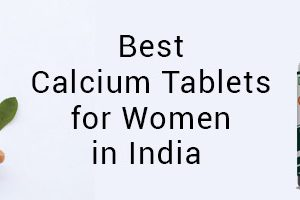 Best Calcium Tablets For Women in India: A Complete Guide for Women