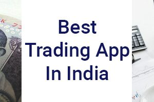 Best Trading App In India: Top 8 Trading Apps For Investment in 2021