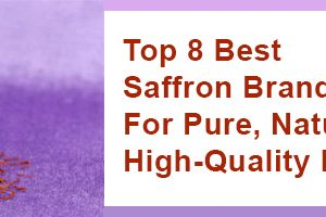 Top 8 Best Saffron Brands in India For Pure, Natural High-Quality Kesar